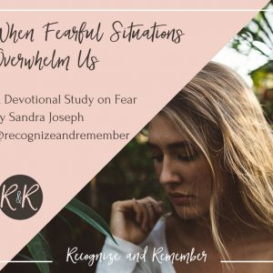 What to Do When Fear Overwhelms