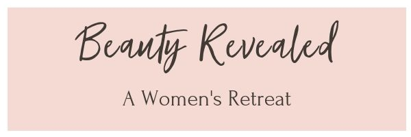 header for retreat page - Beauty Revealed, a Women's Retreat